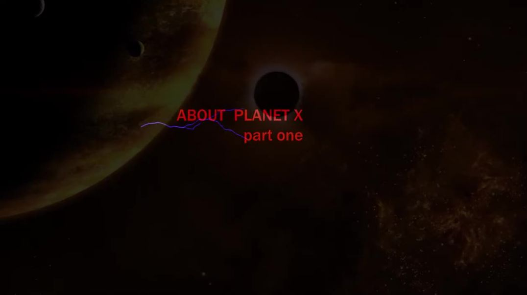 ABOUT PLANET X  Part One